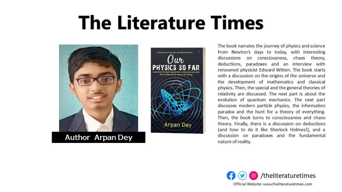 """Young Author Arpan Dey Talks About His Book """"Our Physics So Far – A Journey Through Spacetime, Consciousness and the Fundamental Nature of Reality"""""""