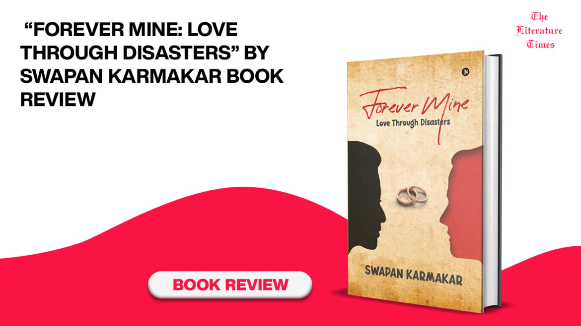 """""""Forever Mine: Love Through Disasters"""" by Swapan Karmakar book review"""